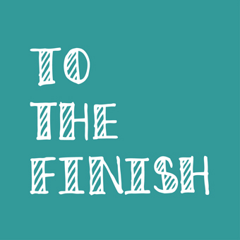 TO THE FINISH BLOG